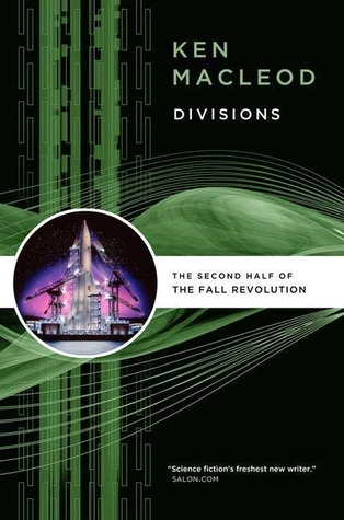 Divisions: The Second Half Of The Fall Revolution (The Fall Revolution, #3, #4) Ken MacLeod