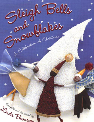Sleigh Bells and Snowflakes: A Celebration of Christmas  by  Linda Bronson