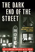 The Dark End of the Street: New Stories of Sex and Crime by Today's Top Authors
