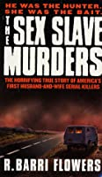 The Sex Slave Murders: The Horrifying True Story of America's First Husband-and-Wife Serial Killers