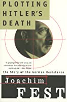 Plotting Hitler's Death: The Story of German Resistance