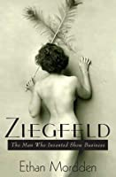 Ziegfeld: The Man Who Invented Show Business
