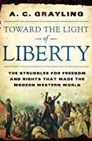 Toward the Light of Liberty: The Struggles for Freedom and Rights That Made the Modern Western World