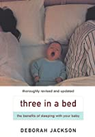 Three in a Bed: The Benefits of Sharing Your Bed With Your Baby