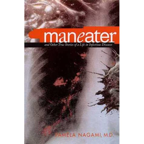 Maneater: And Other True Stories of a Life in Infectious Diseases - Pamela Nagami, F. González-Crussí