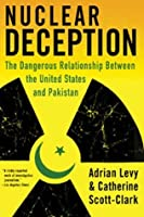 Nuclear Deception: The Dangerous Relationship Between the United States and Pakistan