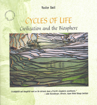 Cycles of Life: Civilization and the Biosphere  by  Vaclav Smil