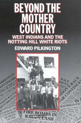 Beyond the Mother Country: West Indians and the Notting Hill White Riots Edward Pilkington