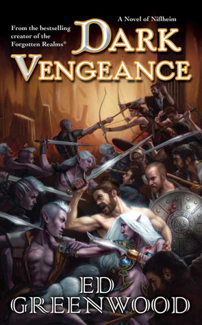 Dark Vengeance: A Novel of Niflheim  by  Ed Greenwood
