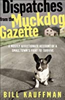 Dispatches from the Muckdog Gazette: A Mostly Affectionate Account of a Small Town's Fight to Survive