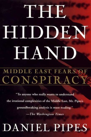 The Hidden Hand: Middle East Fears of Conspiracy  by  Daniel Pipes