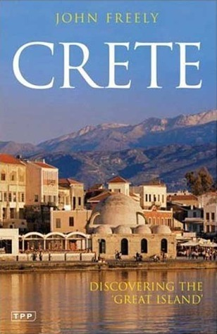 Crete: Discovering the Great Island  by  John Freely