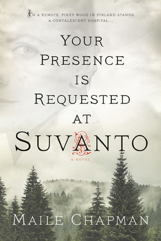 Your Presence Is Requested at Suvanto: A Novel  by  Maile Chapman