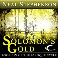 Solomon's Gold (The Baroque Cycle, Vol. 3, Book 6)