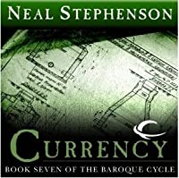 Currency (The Baroque Cycle, Vol. 3, Book 7)