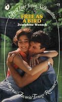 Free as a Bird (First Love from Silhouette, #77)  by  Josephine Wunsch