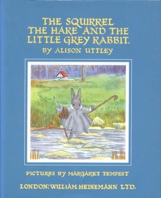 The Squirrel, the Hare and the Little Grey Rabbit (Little Grey Rabbit, #1)  by  Alison Uttley