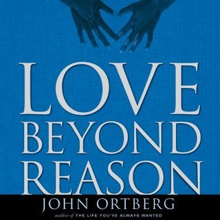 Love Beyond Reason: Moving Gods Love from Your Head to Your Heart [Unabridged] [Audible Audio Edition]  by  John Ortberg Jr.