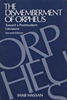 The Dismemberment of Orpheus: Toward a Postmodern Literature