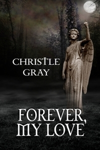 Forever, My Love  by  Christle Gray