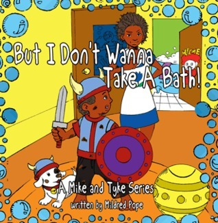But I Dont Wanna Take a Bath!: A Mike and Tyke Series  by  Mildred Pope