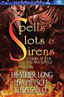 Spells, Slots and Sirens: Stories of the Arcana Royale