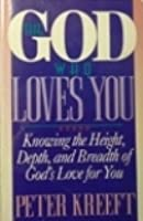 The God Who Loves You: Knowing the Height, Depth, and Breadth of God's Love for You