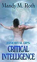 Critical Intelligence (Immortal Ops, # 2)