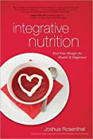Integrative Nutrition: Your Guide to a Happier, Healthier Life