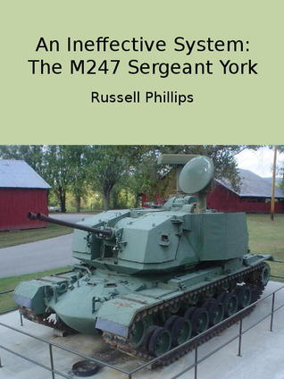 An Ineffective System: The M247 Sergeant York Russell Phillips