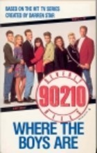 Where the Boys Are (Beverly Hills 90210, #9)  by  Mel Gilden