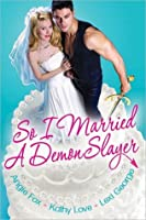 So I Married a Demon Slayer (Includes: Demon Hunting #1.5)