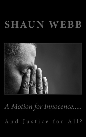 A Motion For Innocence...And Justice for All?  by  Shaun Webb