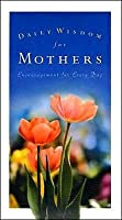 Daily Wisdom for Mothers: Encouragement for Every Day