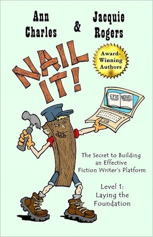 Nail It! The Secret to Building an Effective Fiction Writers Platform, Level 1: Laying the Foundation  by  Ann Charles