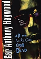 All the Lucky Ones Are Dead (Aaron Gunner, #6)