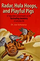Radar, Hula Hoops, and Playful Pigs: 67 Digestible Commentaries on the Fascinating Chemistry of Everyday Life