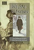 We Are Witnesses: Five Diaries Of Teenagers Who Died In The Holocaust