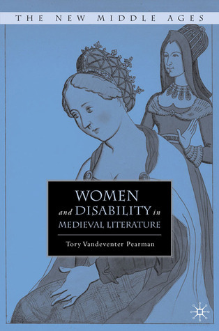 Women and Disability in Medieval Literature Tory Vandeventer Pearman
