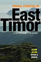 East Timor: A Nation's Bitter Dawn (Second Edition, Revised & Updated)