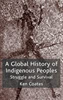 A Global History of Indigenous Peoples: Struggle and Survival
