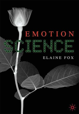 Emotion Science: Cognitive and Neuroscientific Approaches to Understanding Human Emotions Elaine  Fox