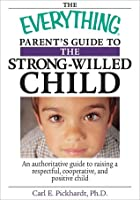 Everything Parent's Guide To The Strong-Willed Child: An Authoritative Guide to Raising a Respectful, Cooperative, And Positive Child