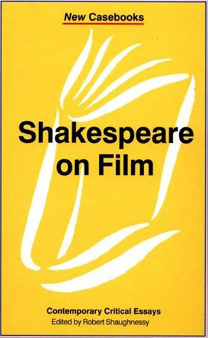 Shakespeare On Film: Contemporary Critical Essays (New Casebooks) Robert Shaughnessy