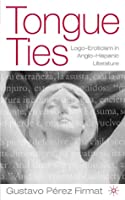 Tongue Ties: Language Eroticism in Bilingual Writing (New Directions in Latino American Cultures)