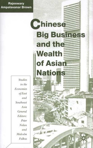 Chinese Big Business and the Wealth of Asian Nations  by  Rajeswary Ampalavanar Brown