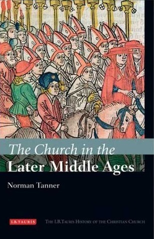 The Church in the Later Middle Ages Norman P. Tanner