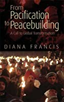 From Pacification to Peacebuilding: A Call to Global Transformation