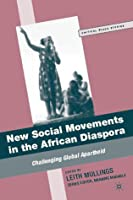 New Social Movements in the African Diaspora: Challenging Global Apartheid