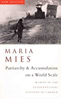 Patriarchy and Accumulation on a World Scale: Women in the International Division of Labour